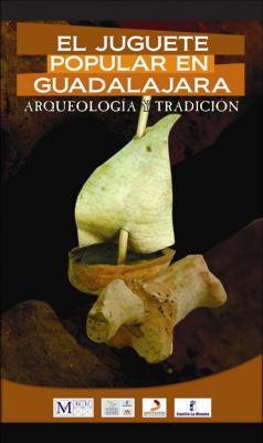 El juguete popular en Guadalajara, arqueología y tradición